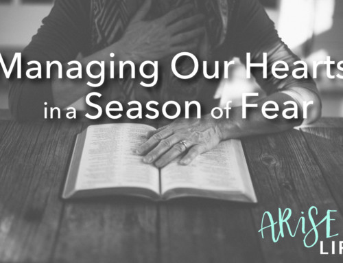 Managing Our Hearts in a Season of Fear