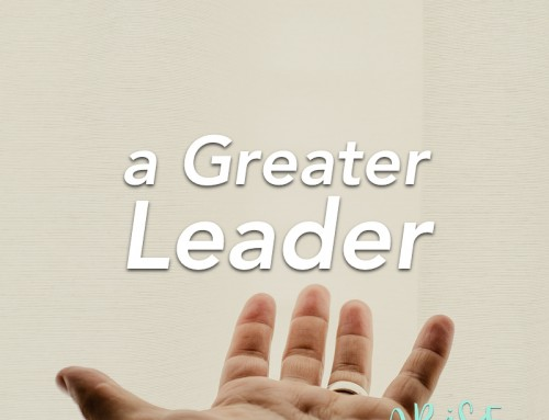 A Greater Leader – Part 2